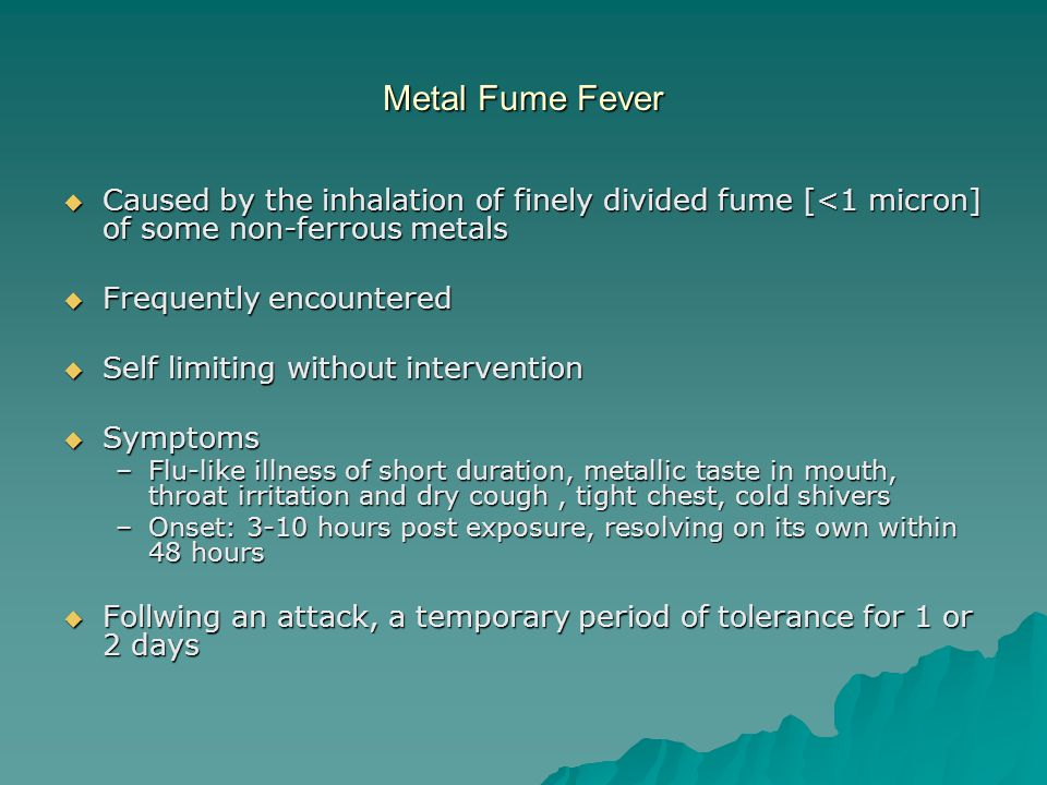 Metal Fume Fever Caused by the inhalation of finely divided fume [<1 micron] of some non-ferrous metals.